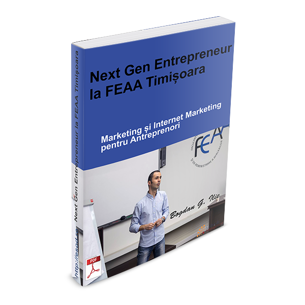 PDF - Next Gen Entrepreneur la FEAA Timisoara - 38 de pag. despre Marketing si Internet Marketing pentru Antreprenori 1